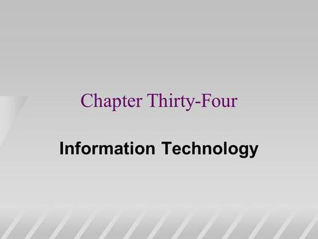 Chapter Thirty-Four Information Technology. Information Technologies u Computers, answering machines, FAXes, pagers, cellular phones, … u Many provide.