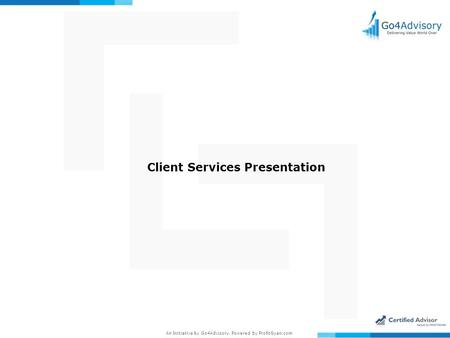 An Initiative by Go4Advisory, Powered by ProfitGyan.com Client Services Presentation.