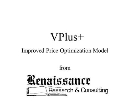 VPlus+ Improved Price Optimization Model from. Copyright © 2000 Renaissance Research & Consulting, Inc. All Rights Reserved.