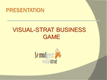 PRESENTATION VISUAL-STRAT BUSINESS GAME. Entering the Global Market A unique product manufactured in Europe... The Motorcycle!!