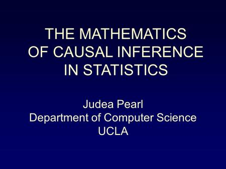 THE MATHEMATICS OF CAUSAL INFERENCE IN STATISTICS Judea Pearl Department of Computer Science UCLA.