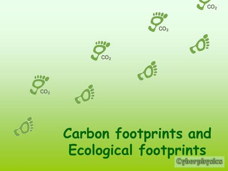 Carbon footprints and Ecological footprints. CO 2 emission per capita.