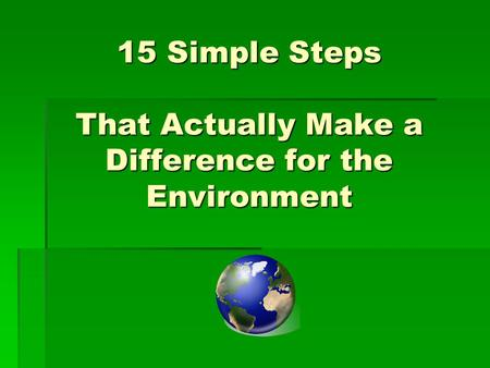 15 Simple Steps That Actually Make a Difference for the Environment.