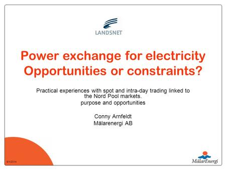 6/1/2014 Power exchange for electricity Opportunities or constraints? Practical experiences with spot and intra-day trading linked to the Nord Pool markets.