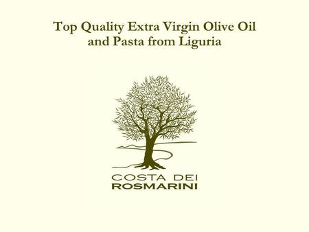Top Quality Extra Virgin Olive Oil and Pasta from Liguria.
