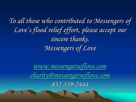 To all those who contributed to Messengers of Loves flood relief effort, please accept our sincere thanks. Messengers of Love wwww wwww wwww.... mmmm.
