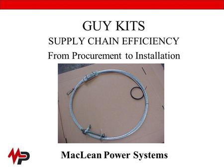 GUY KITS SUPPLY CHAIN EFFICIENCY From Procurement to Installation MacLean Power Systems.
