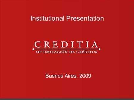 Institutional Presentation Buenos Aires, 2009. Distressed assets buyer Guided by our VISION We want our clients, investors, partners and collaborators.