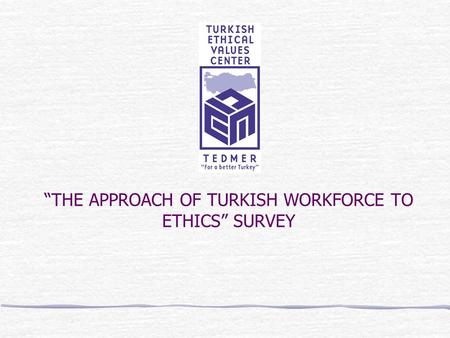 THE APPROACH OF TURKISH WORKFORCE TO ETHICS SURVEY.
