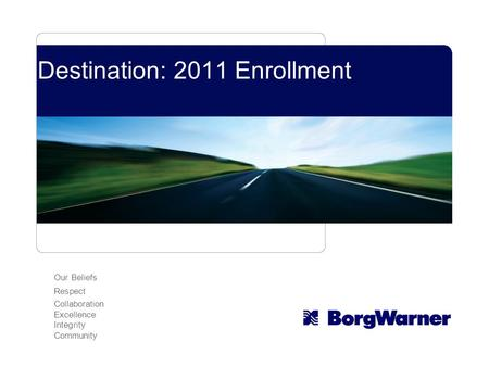 Our Beliefs Respect Collaboration Excellence Integrity Community Destination: 2011 Enrollment.