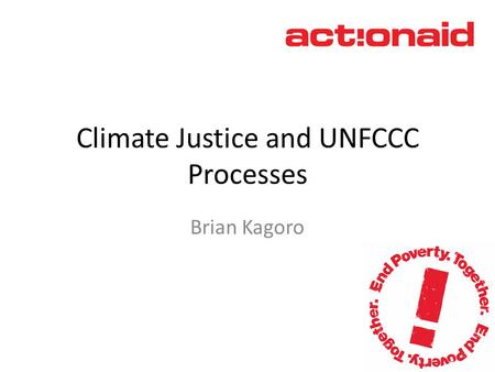 Climate Justice and UNFCCC Processes Brian Kagoro.