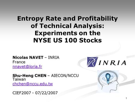 1 Entropy Rate and Profitability of Technical Analysis: Experiments on the NYSE US 100 Stocks Nicolas NAVET – INRIA France Shu-Heng CHEN.