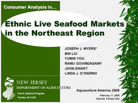 Ethnic Live Seafood Markets in the Northeast Region February 11, 2008 Orlando, Florida USA JOSEPH J. MYERS* BIN LIU YUMIN YOU RAMU GOVINDASAMY JOHN EWART.