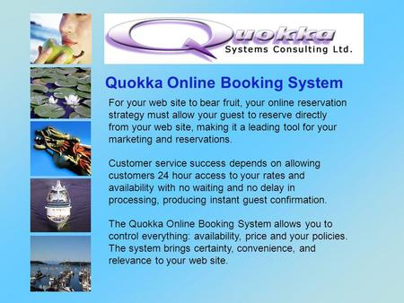 Quokka Online Booking System For your web site to bear fruit, your online reservation strategy must allow your guest to reserve directly from your web.