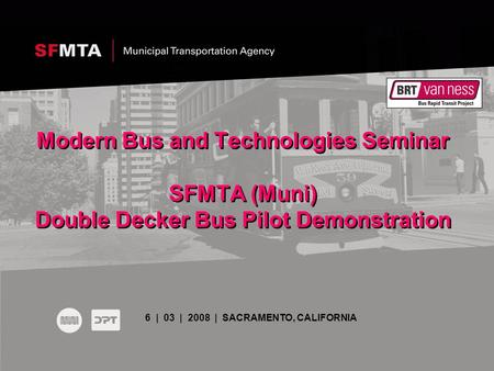 Modern Bus and Technologies Seminar SFMTA (Muni) Double Decker Bus Pilot Demonstration 6 | 03 | 2008 | SACRAMENTO, CALIFORNIA.