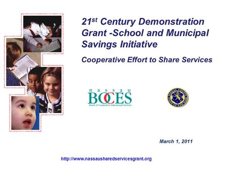 21 st Century Demonstration Grant -School and Municipal Savings Initiative Cooperative Effort to Share Services March 1, 2011