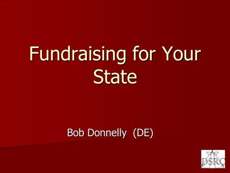 Fundraising for Your State Bob Donnelly (DE). Fundraising It is the process of soliciting and gathering contributions by requesting donations from individuals,