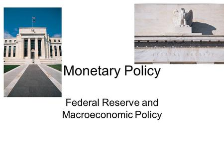 Federal Reserve and Macroeconomic Policy