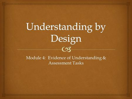 Module 4: Evidence of Understanding & Assessment Tasks.