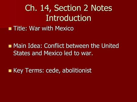 Ch. 14, Section 2 Notes Introduction Title: War with Mexico Title: War with Mexico Main Idea: Conflict between the United States and Mexico led to war.