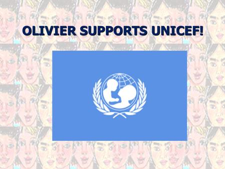 OLIVIER SUPPORTS UNICEF!. About UNICEF UNICEF is the driving force that helps build a world where the rights of every child are realized.