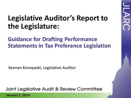 January 7, 2014 Legislative Auditors Report to the Legislature: Guidance for Drafting Performance Statements in Tax Preference Legislation Keenan Konopaski,