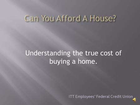 Understanding the true cost of buying a home. ITT Employees Federal Credit Union.