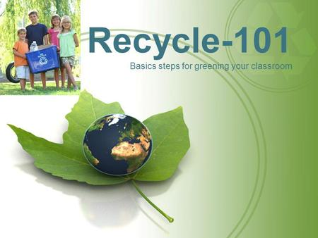 Recycle-101 Basics steps for greening your classroom.