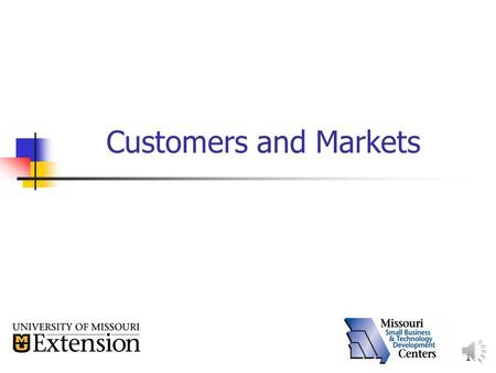 1 Customers and Markets 2 Customer & Market Focus Components of a market Industry Geographic area Demographics Competitors Customers Understanding those.