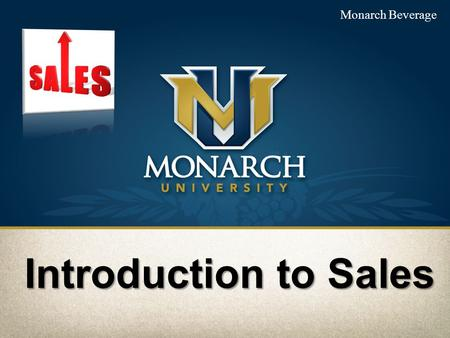 Monarch Beverage Introduction to Sales Todays goals: Introduce you to our sales standards and proceduresIntroduce you to our sales standards and procedures.
