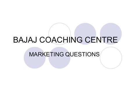 BAJAJ COACHING CENTRE MARKETING QUESTIONS. 1. Marketing is required in banks due to? 1)Globalization 2)Computerization 3)Increase in population 4)Govt.