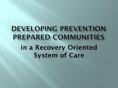 In a Recovery Oriented System of Care. Integrating services to support an individuals journey toward recovery and wellness by creating and sustaining.