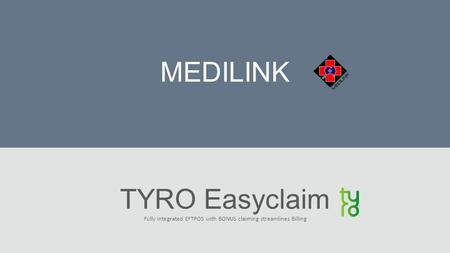 MEDILINK TYRO Easyclaim Fully integrated EFTPOS with BONUS claiming streamlines Billing.