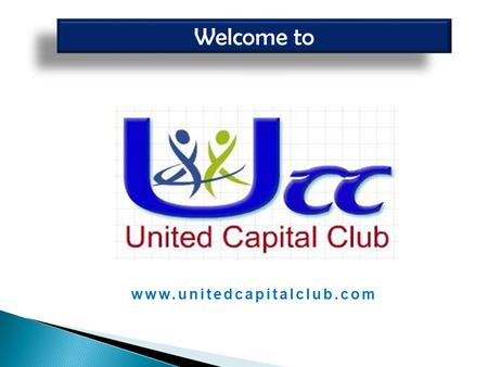 Www.unitedcapitalclub.com Welcome to. About Us Vision Mission Club boosts common-men to self stand towards their health, wellness & financial independency.