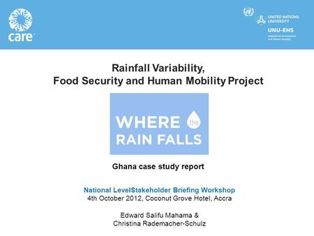 Rainfall Variability, Food Security and Human Mobility Project Ghana case study report National LevelStakeholder Briefing Workshop 4th October 2012, Coconut.