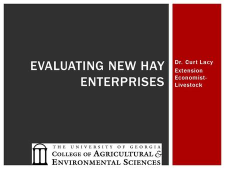Dr. Curt Lacy Extension Economist- Livestock EVALUATING NEW HAY ENTERPRISES.