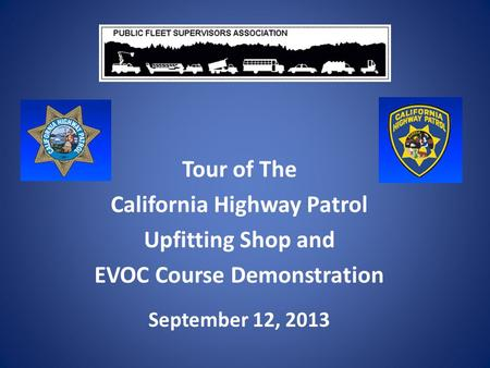 Tour of The California Highway Patrol Upfitting Shop and EVOC Course Demonstration September 12, 2013.