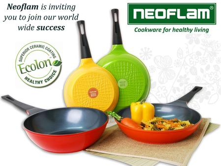 Neoflam is inviting you to join our world wide success.