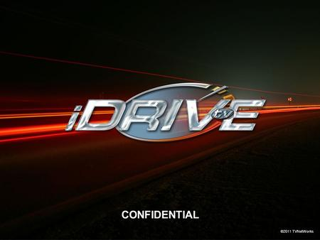 Www.iDrive.tv ©2011 TVNetWorks CONFIDENTIAL. www.iDrive.tv ©2011 TVNetWorks Before everything else, getting ready is the secret of success. Henry Ford.