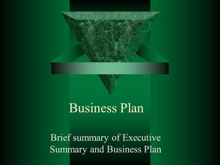 Brief summary of Executive Summary and Business Plan
