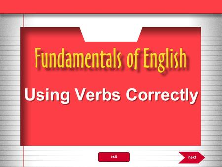 Using Verbs Correctly 8.0 next exit. Verbs Every verb can be conjugated into the present, past, and past participle form. Note:The past participle form.