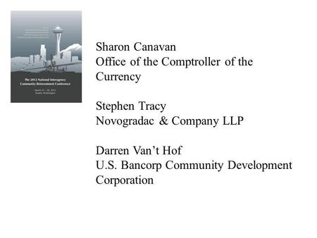 Sharon Canavan Office of the Comptroller of the Currency Stephen Tracy Novogradac & Company LLP Darren Vant Hof U.S. Bancorp Community Development Corporation.
