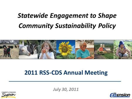 Statewide Engagement to Shape Community Sustainability Policy 2011 RSS-CDS Annual Meeting July 30, 2011.