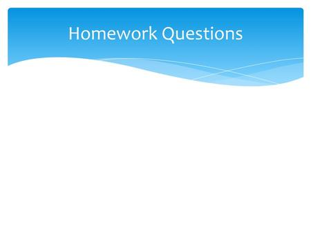 Homework Questions. Clean off desk. Show all work. Homework Check.