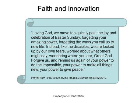 Property of JB Innovation Loving God, we move too quickly past the joy and celebration of Easter Sunday, forgetting your amazing power, forgetting the.