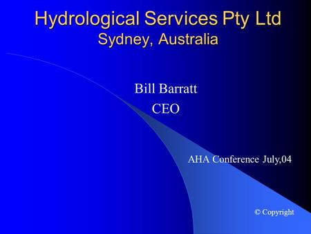 Hydrological Services Pty Ltd Sydney, Australia Bill Barratt CEO AHA Conference July,04 © Copyright.