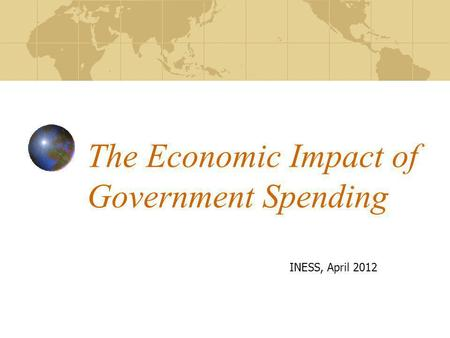 The Economic Impact of Government Spending INESS, April 2012.
