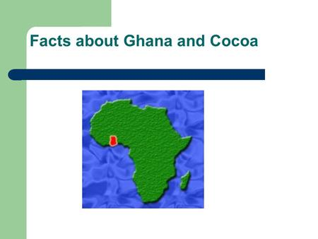 Facts about Ghana and Cocoa