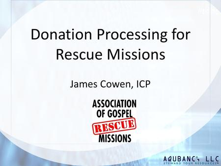 Donation Processing for Rescue Missions James Cowen, ICP.