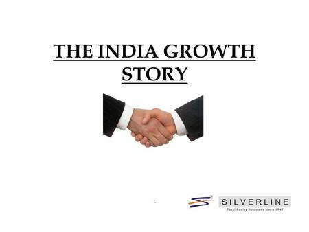 . THE INDIA GROWTH STORY. Total Population - 1.18 Billion, Second in the world, one of the youngest population: 54% below 25 years 350 million strong.